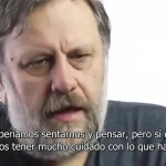 Big Think's video of Slavoj Zizek: we must be very careful with what we do.